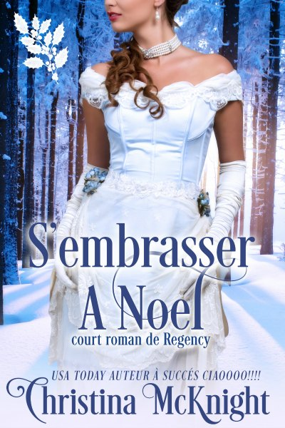 S'EMBRASSER_A_NOËL_French_Translation_Court_roman_de_Regency_Christina_McKnight