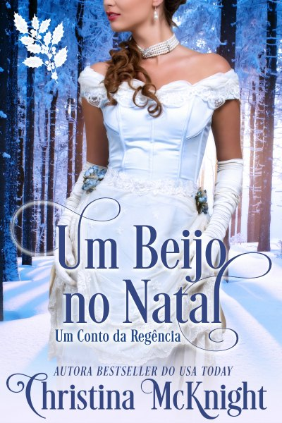 Um Beijo no Natal, Um Conto da Regencia - Portugese Translation of A Kiss at Christmastide by Author Christina McKnight