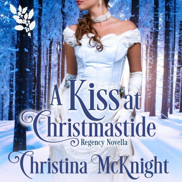 Kiss at Christmastide Audio Book Regency Romance Novella Christina McKnight
