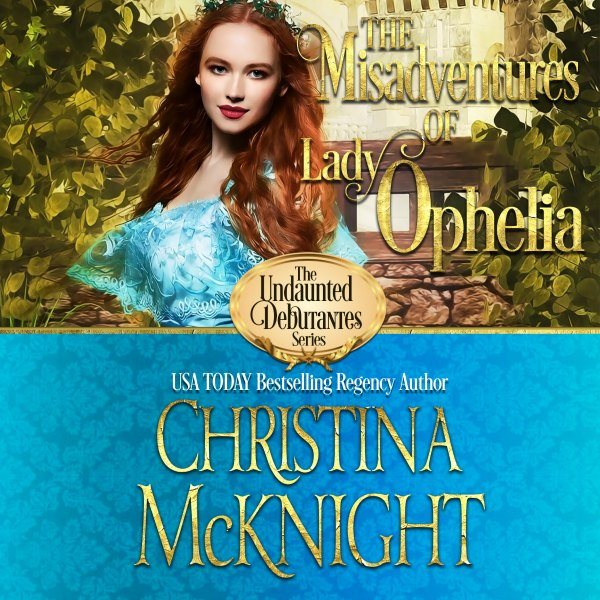 Misadventures of Lady Ophelia Audio Book Regency Romance Author Christina McKnight