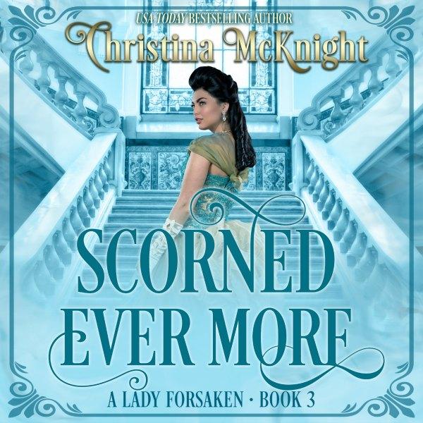 Scorned Ever More Audio Book Regency Romance Author Christina McKnight