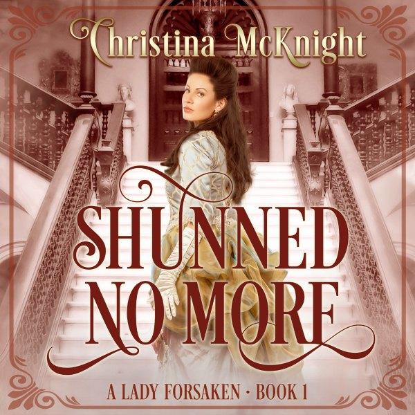 Shunned No More Audio Book Regency Romance Author Christina McKnight