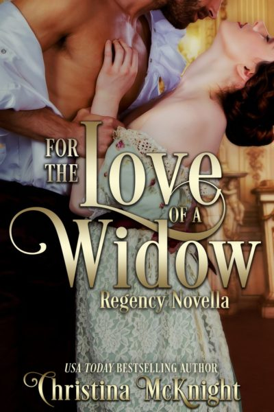 Christina McKnight's Regency Romance For the Love of a Widow