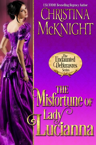 Christina McKnight Regency Romance The Undaunted Debutantes Misfortune of Lady Lucianna