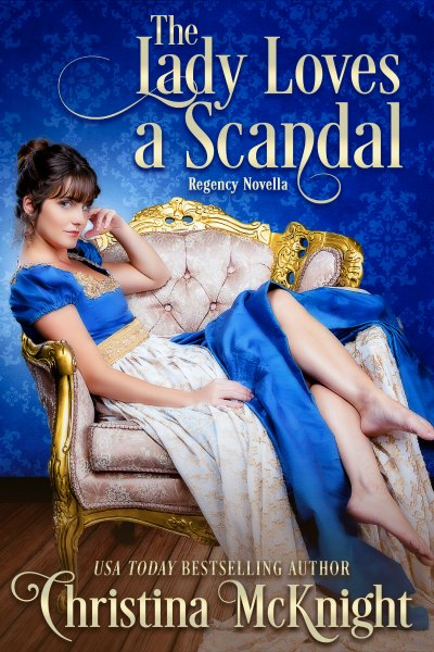 The Lady Loves a Scandal by Regency Romance Author Christina McKnight