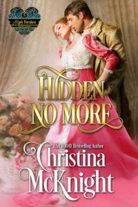 Hidden No More - Book 5 - A Lady Forsaken Series by Regency Romance Author Christina McKnight