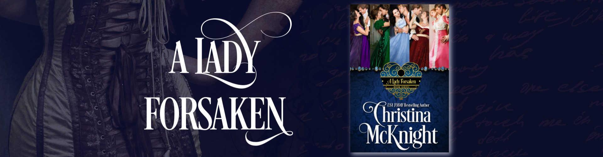 A Lady Forsaken Regency Romance Series by Author Christina McKnight