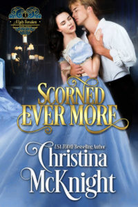 Scorned Ever More - Book 3 - A Lady Forsaken Series by Regency Romance Author Christina McKnight