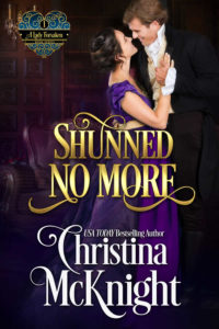 Shunned No More - Book 1 - A Lady Forsaken Series by Regency Romance Author Christina McKnight